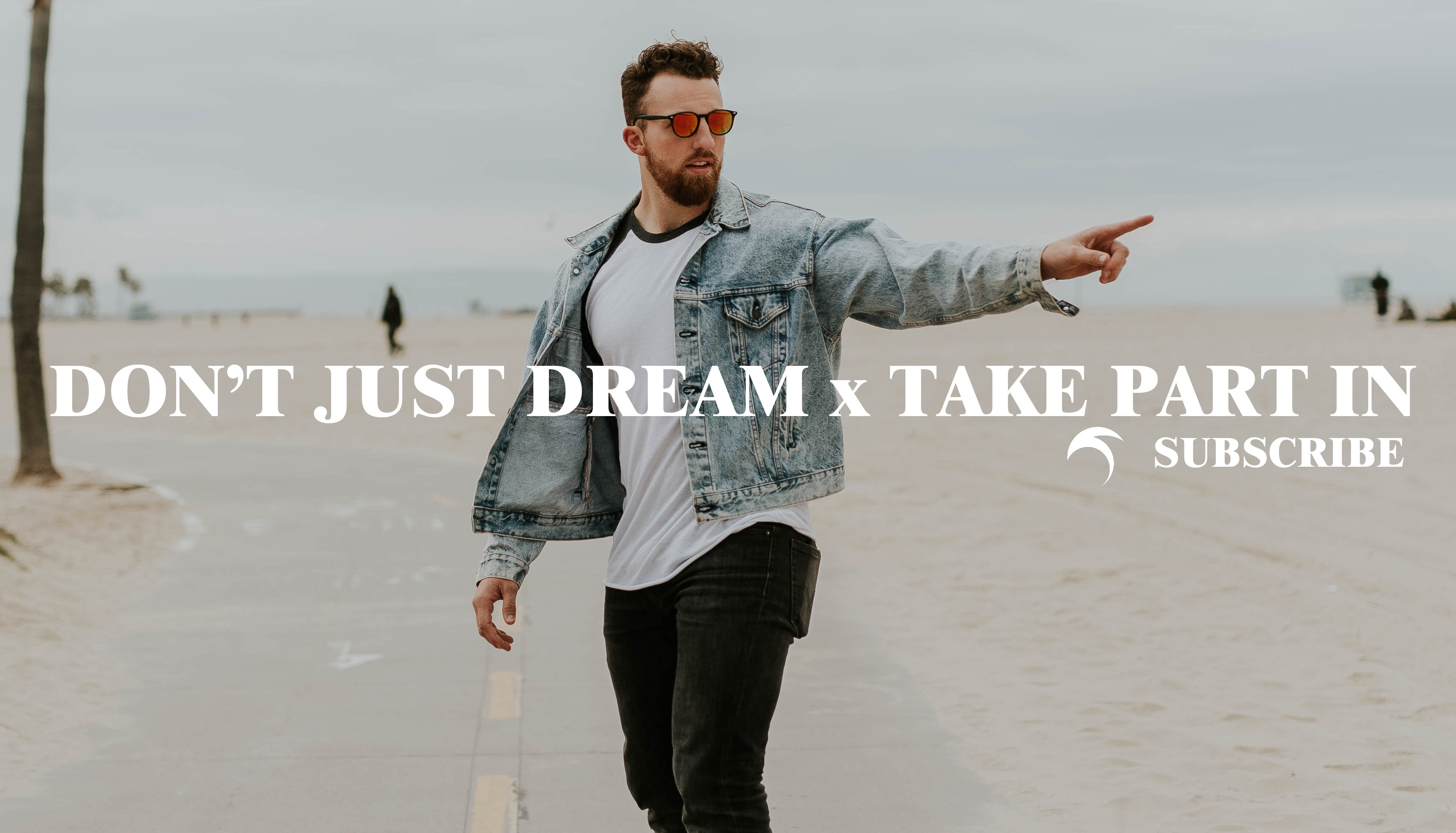 Don't Just Dream x Take Part In - Subscribe